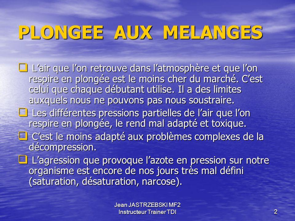 Jean JASTRZEBSKI MF2 Instructeur Trainer TDI2 PLONGEE AUX MELANGES  L'air que l'on retrouve dans l'atmosphère et que l'on respire en plongée est le moins cher du marché.
