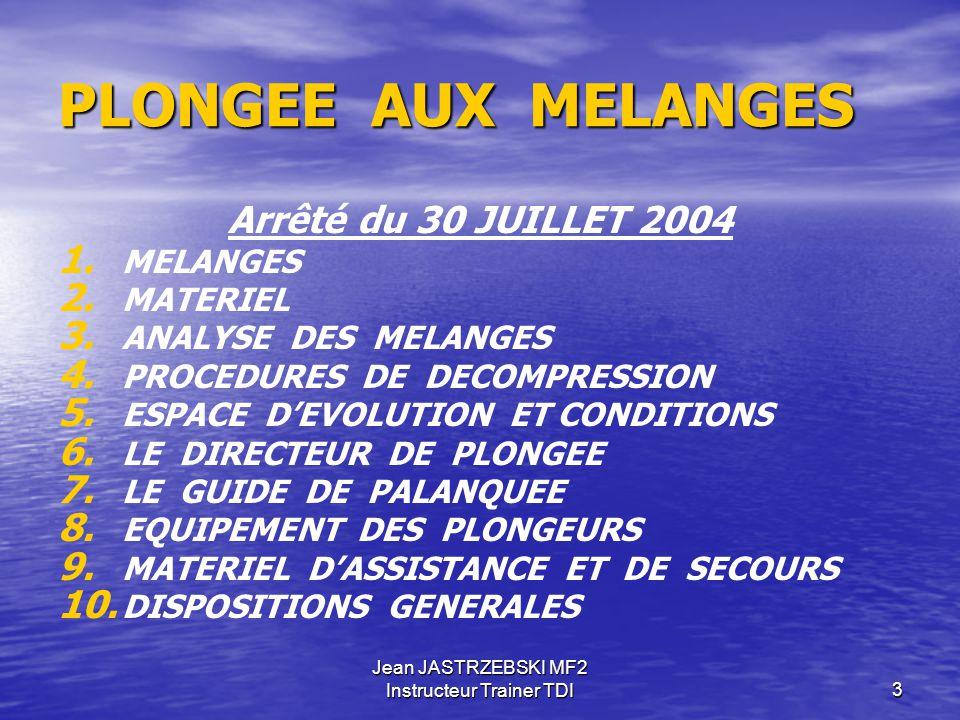 Jean JASTRZEBSKI MF2 Instructeur Trainer TDI3 PLONGEE AUX MELANGES Arrêté du 30 JUILLET 2004 1.