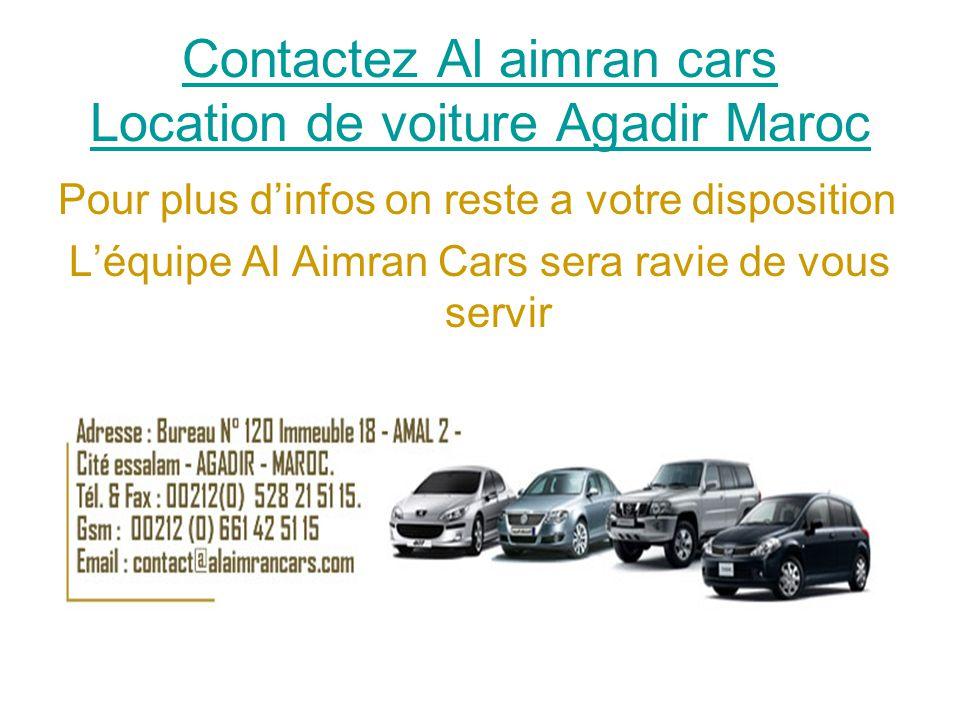 Contactez Al aimran cars Location de voiture Agadir Maroc Pour plus d'infos on reste a votre disposition L'équipe Al Aimran Cars sera ravie de vous servir