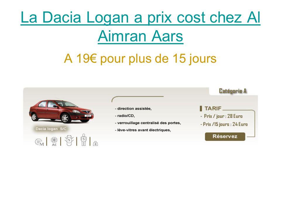 La Dacia Logan a prix cost chez Al Aimran Aars A 19€ pour plus de 15 jours