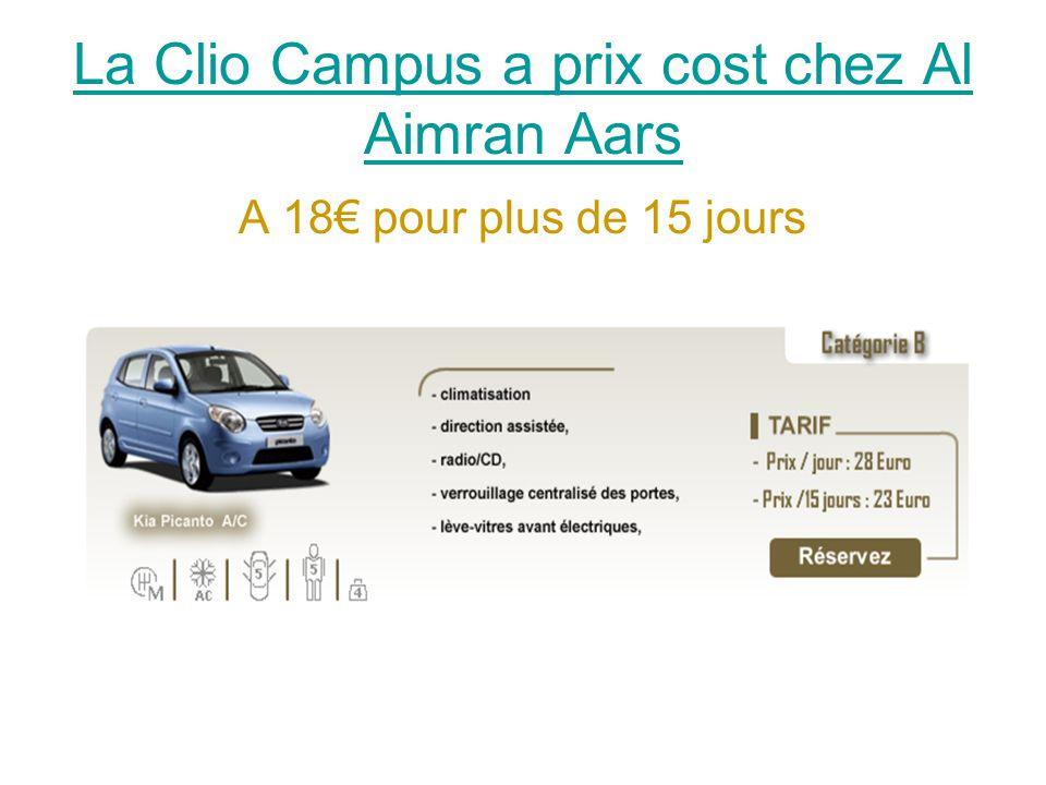 La Clio Campus a prix cost chez Al Aimran Aars A 18€ pour plus de 15 jours