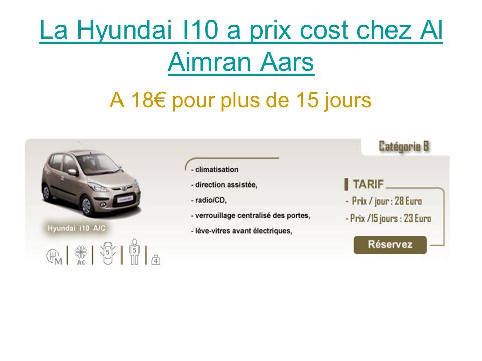 La Hyundai I10 a prix cost chez Al Aimran Aars A 18€ pour plus de 15 jours