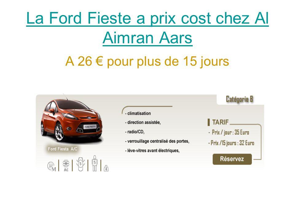 La Ford Fieste a prix cost chez Al Aimran Aars A 26 € pour plus de 15 jours