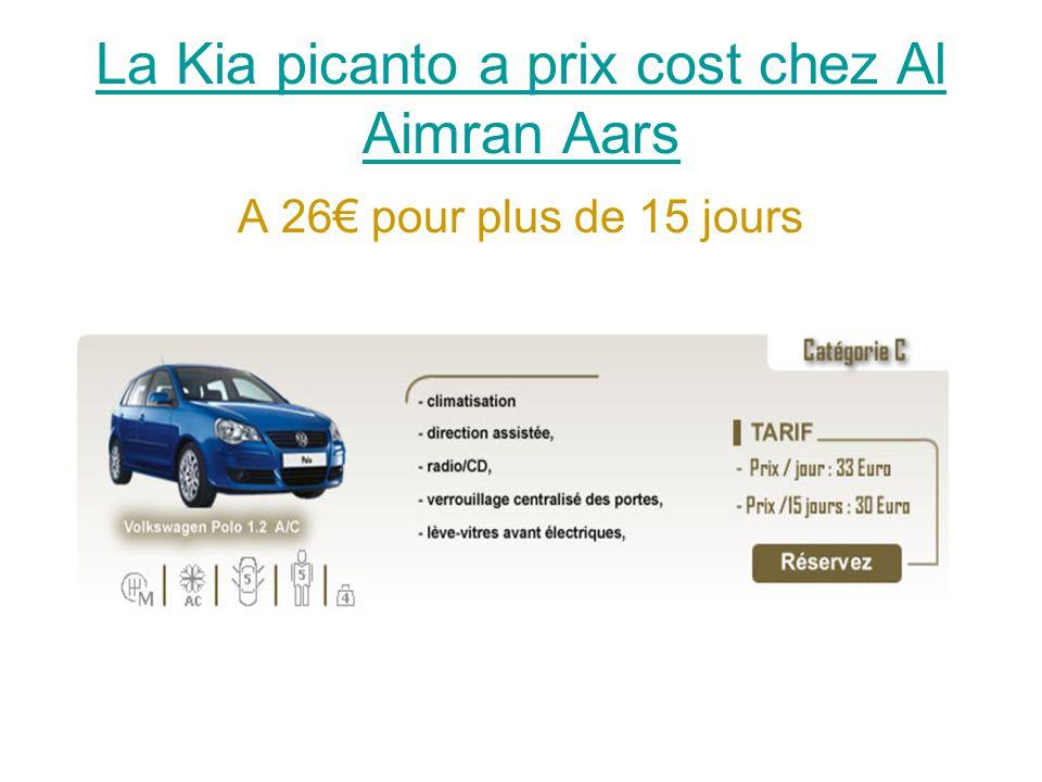 La Kia picanto a prix cost chez Al Aimran Aars A 26€ pour plus de 15 jours
