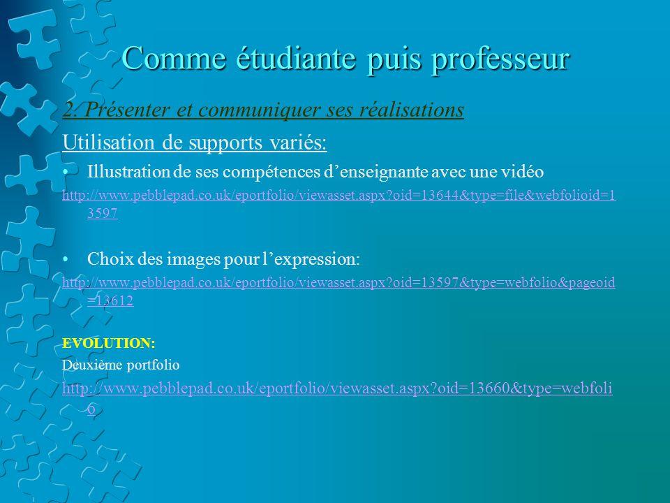 Comme étudiante puis professeur 2. Présenter et communiquer ses réalisations Utilisation de supports variés: Illustration de ses compétences d'enseign