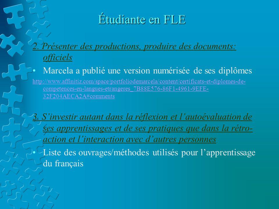 Étudiante en FLE 2. Présenter des productions, produire des documents: officiels Marcela a publié une version numérisée de ses diplômes http://www.aff