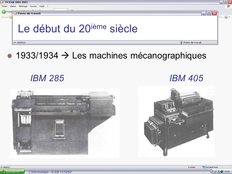 L'informatique - ICAM 13/12/04 Le début du 20 ième siècle 1933/1934  Les machines mécanographiques IBM 285IBM 405