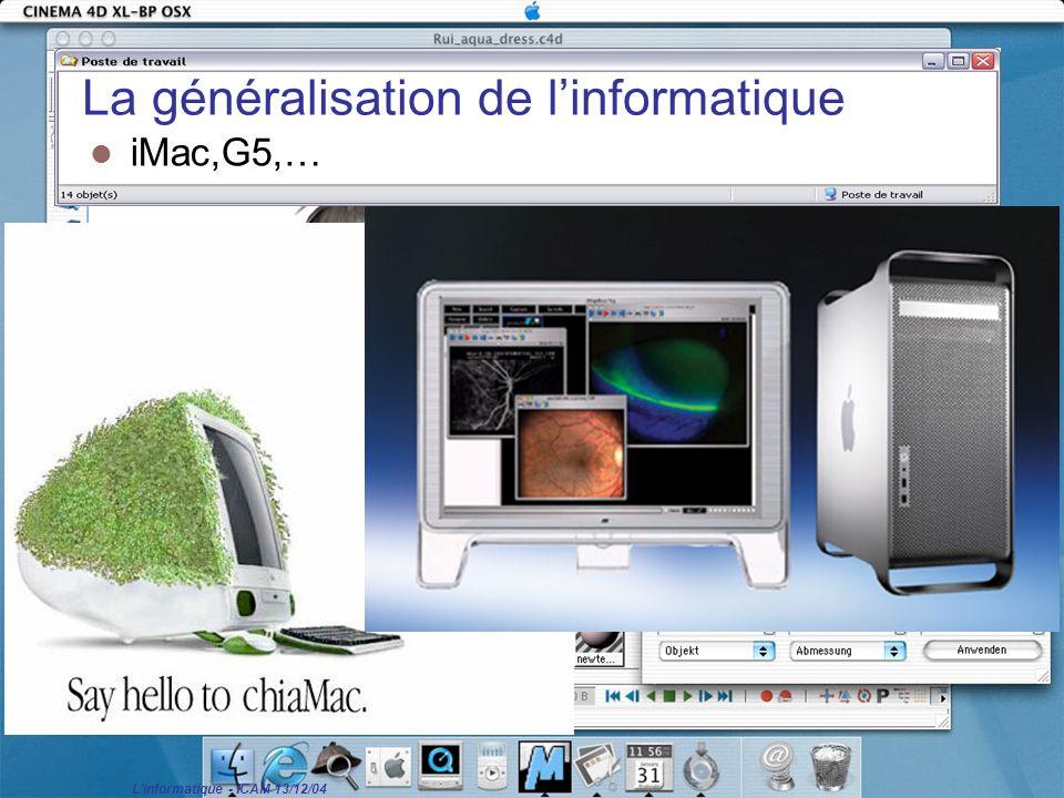 L'informatique - ICAM 13/12/04 La généralisation de l'informatique iMac,G5,…