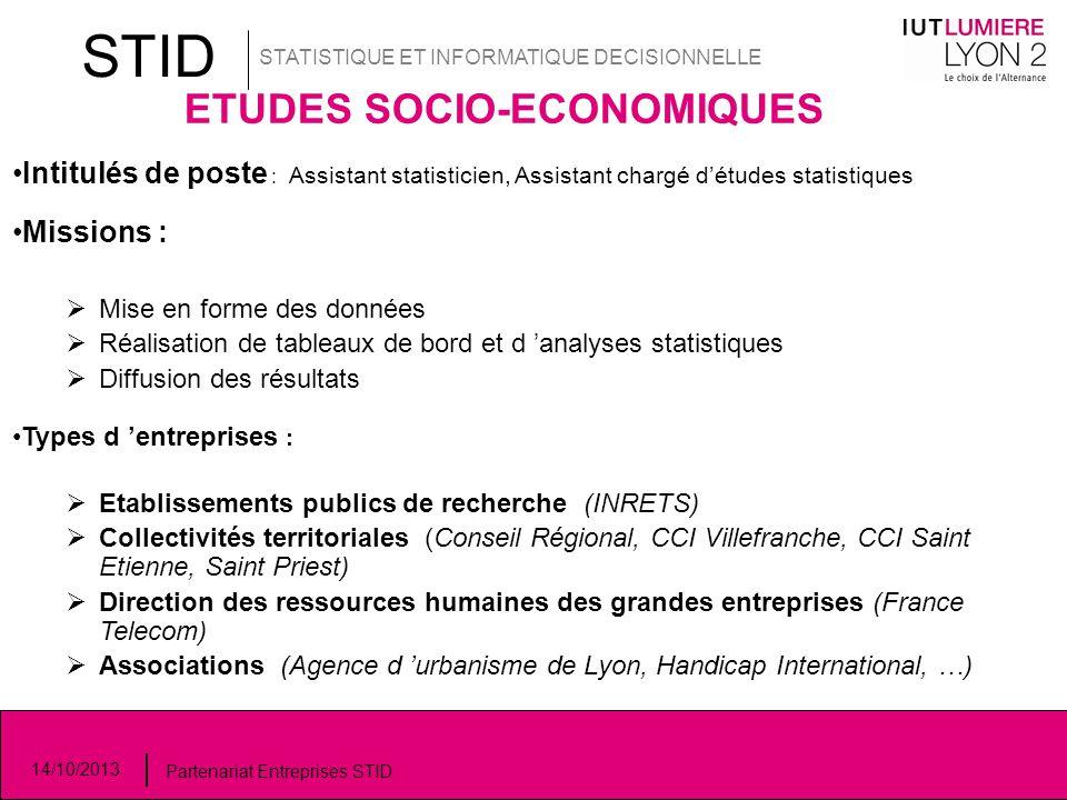STID STATISTIQUE ET INFORMATIQUE DECISIONNELLE 14/10/2013 Partenariat Entreprises STID ETUDES SOCIO-ECONOMIQUES Intitulés de poste : Assistant statist