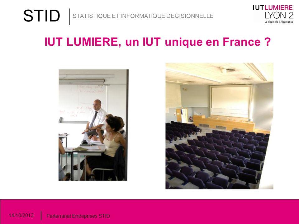 IUT LUMIERE, un IUT unique en France ? STID STATISTIQUE ET INFORMATIQUE DECISIONNELLE 14/10/2013 Partenariat Entreprises STID