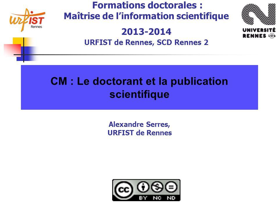 Formations doctorales : Maîtrise de l'information scientifique 2013-2014 URFIST de Rennes, SCD Rennes 2 CM : Le doctorant et la publication scientifiq