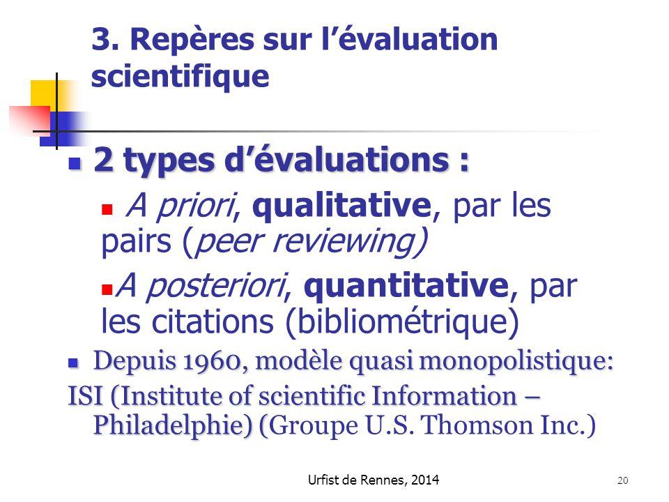 Urfist de Rennes, 2014 20 3. Repères sur l'évaluation scientifique 2 types d'évaluations : 2 types d'évaluations : A priori, qualitative, par les pair