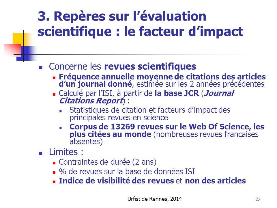 Urfist de Rennes, 2014 23 3. Repères sur l'évaluation scientifique : le facteur d'impact Concerne les revues scientifiques Fréquence annuelle moyenne