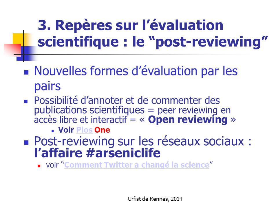 """3. Repères sur l'évaluation scientifique : le """"post-reviewing"""" Nouvelles formes d'évaluation par les pairs Possibilité d'annoter et de commenter des p"""