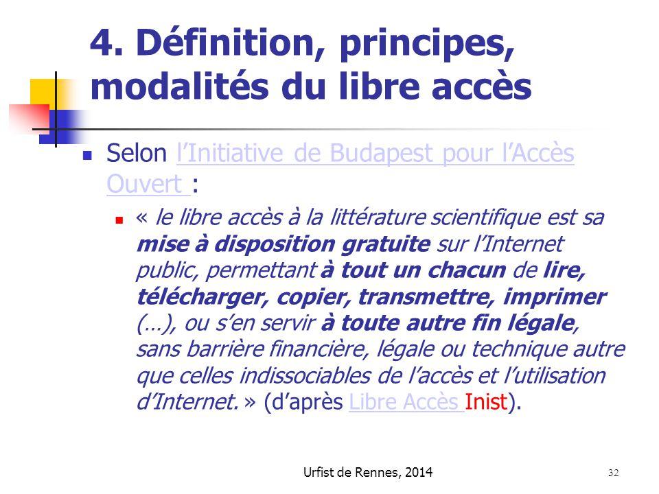 Urfist de Rennes, 2014 32 4. Définition, principes, modalités du libre accès Selon l'Initiative de Budapest pour l'Accès Ouvert :l'Initiative de Budap