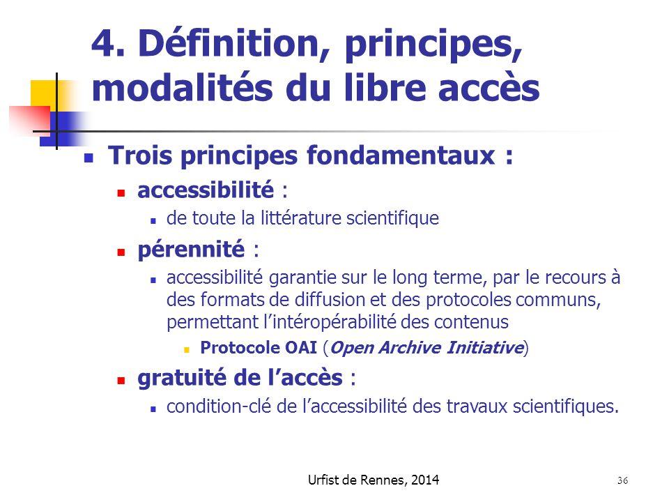Urfist de Rennes, 2014 36 4. Définition, principes, modalités du libre accès Trois principes fondamentaux : accessibilité : de toute la littérature sc