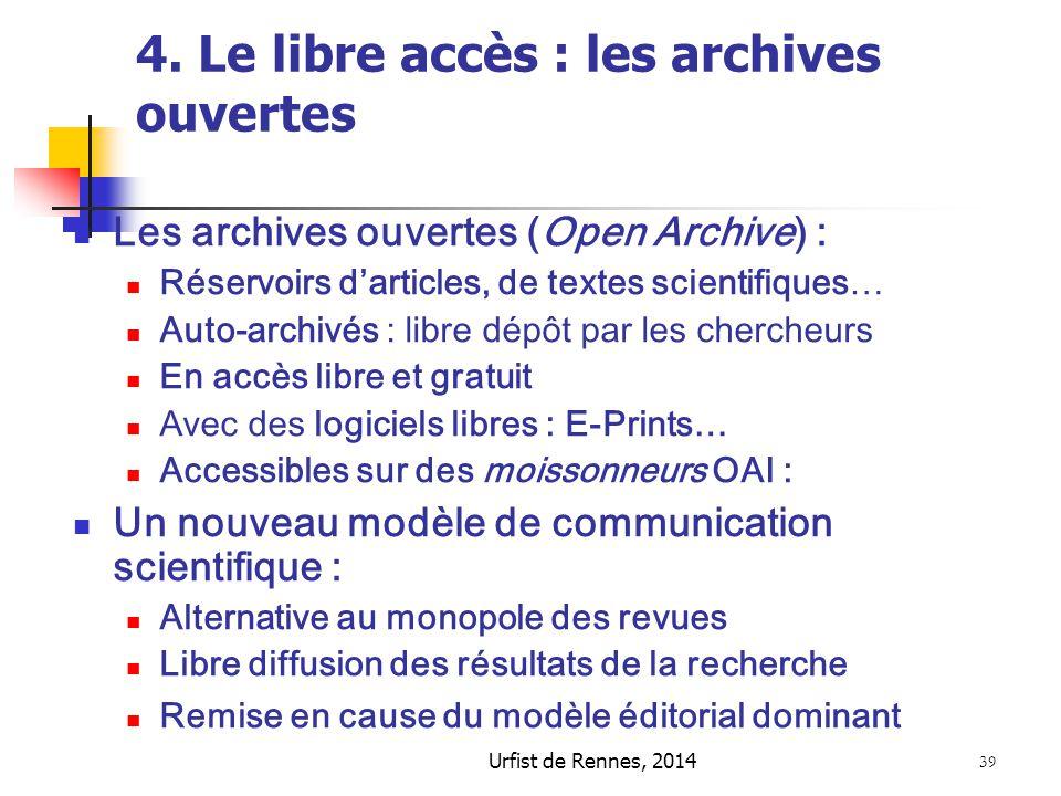 Urfist de Rennes, 2014 39 4. Le libre accès : les archives ouvertes Les archives ouvertes (Open Archive) : Réservoirs d'articles, de textes scientifiq
