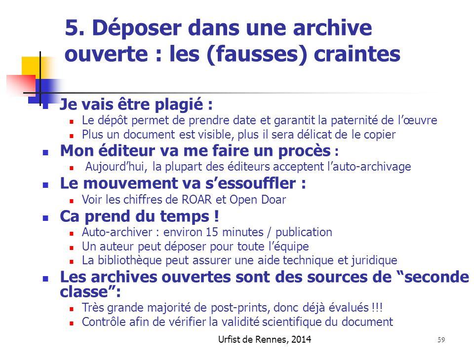 Urfist de Rennes, 2014 59 5. Déposer dans une archive ouverte : les (fausses) craintes Je vais être plagié : Le dépôt permet de prendre date et garant