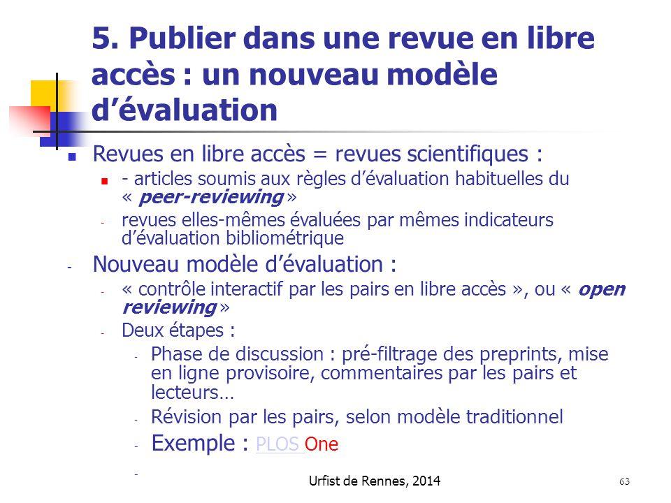 Urfist de Rennes, 2014 63 5. Publier dans une revue en libre accès : un nouveau modèle d'évaluation Revues en libre accès = revues scientifiques : - a