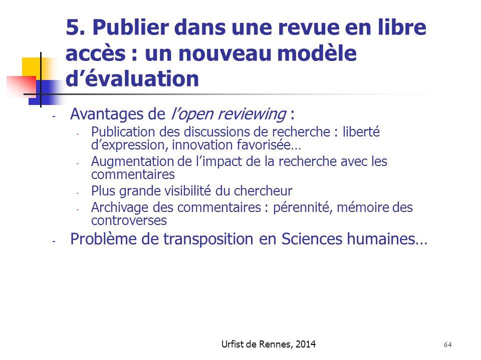 Urfist de Rennes, 2014 64 5. Publier dans une revue en libre accès : un nouveau modèle d'évaluation - Avantages de l'open reviewing : - Publication de