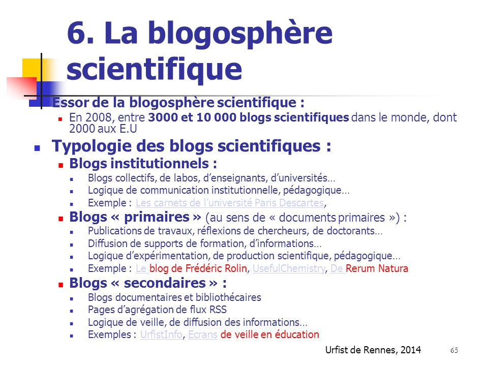 Urfist de Rennes, 2014 65 6. La blogosphère scientifique Essor de la blogosphère scientifique : En 2008, entre 3000 et 10 000 blogs scientifiques dans