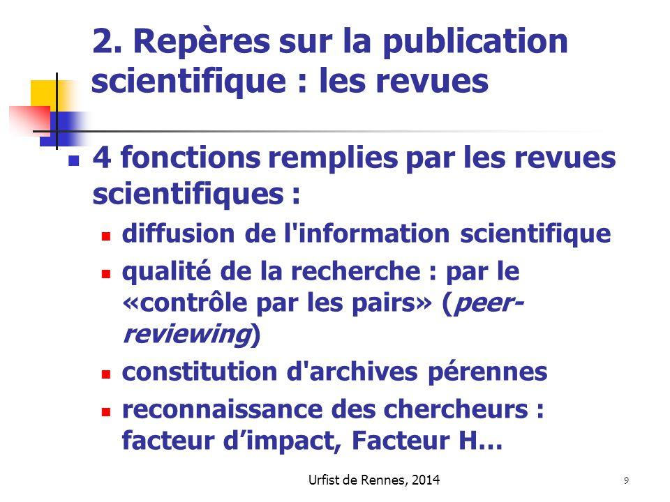 Urfist de Rennes, 2014 9 2. Repères sur la publication scientifique : les revues 4 fonctions remplies par les revues scientifiques : diffusion de l'in