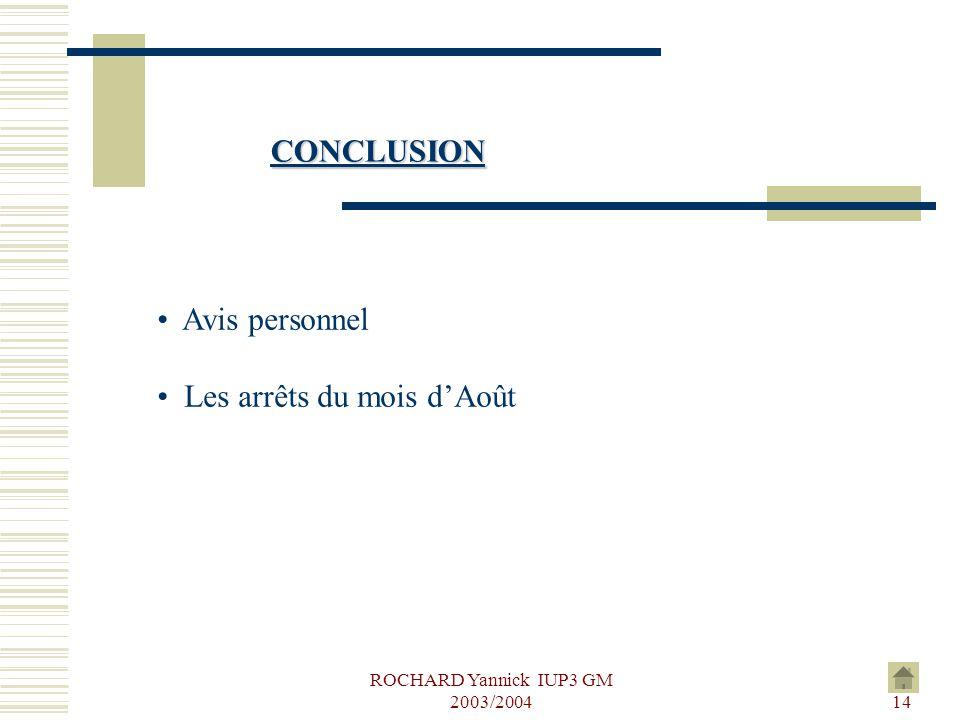 ROCHARD Yannick IUP3 GM 2003/200414 CONCLUSION Avis personnel Les arrêts du mois d'Août