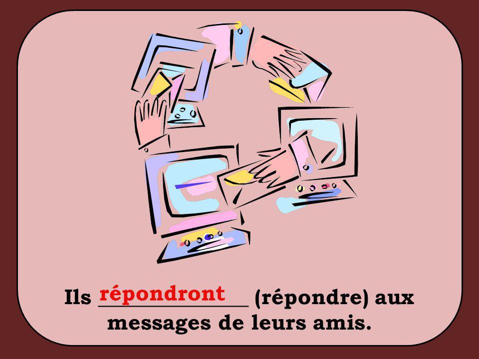 Ils ______________ (répondre) aux messages de leurs amis. répondront
