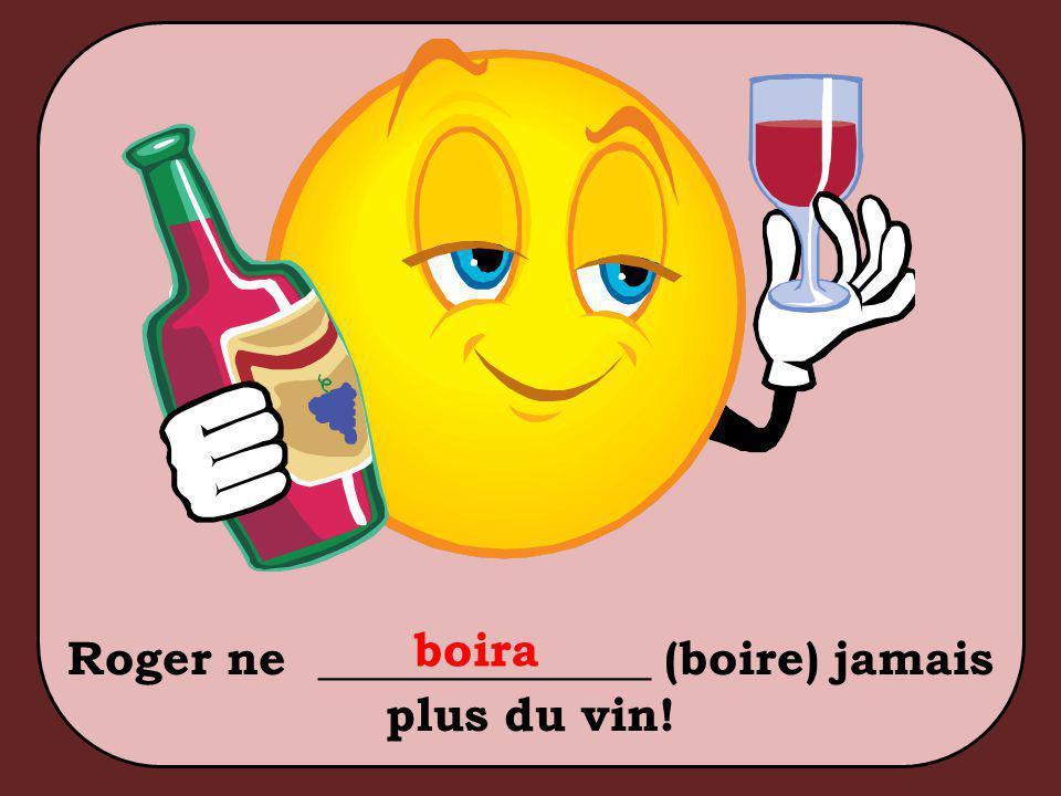Roger ne ______________ (boire) jamais plus du vin! boira