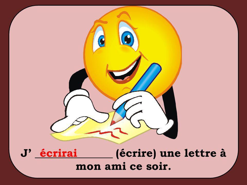 J' ______________ (écrire) une lettre à mon ami ce soir. écrirai