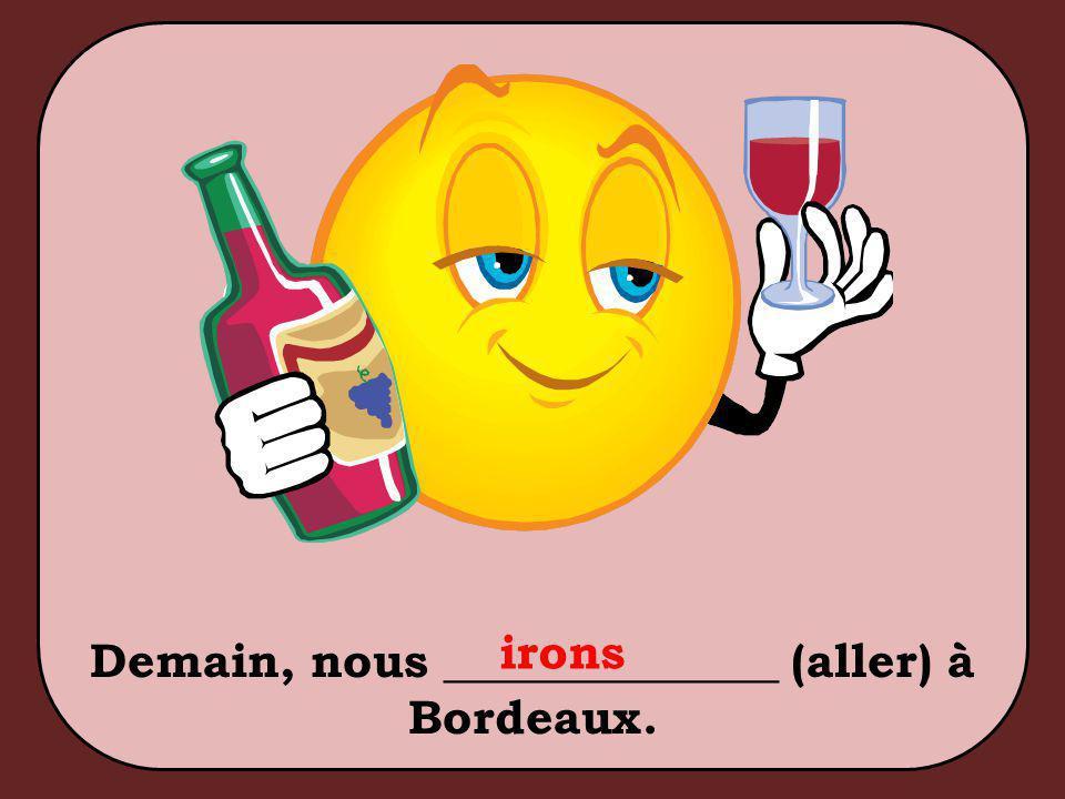 Demain, nous ______________ (aller) à Bordeaux. irons