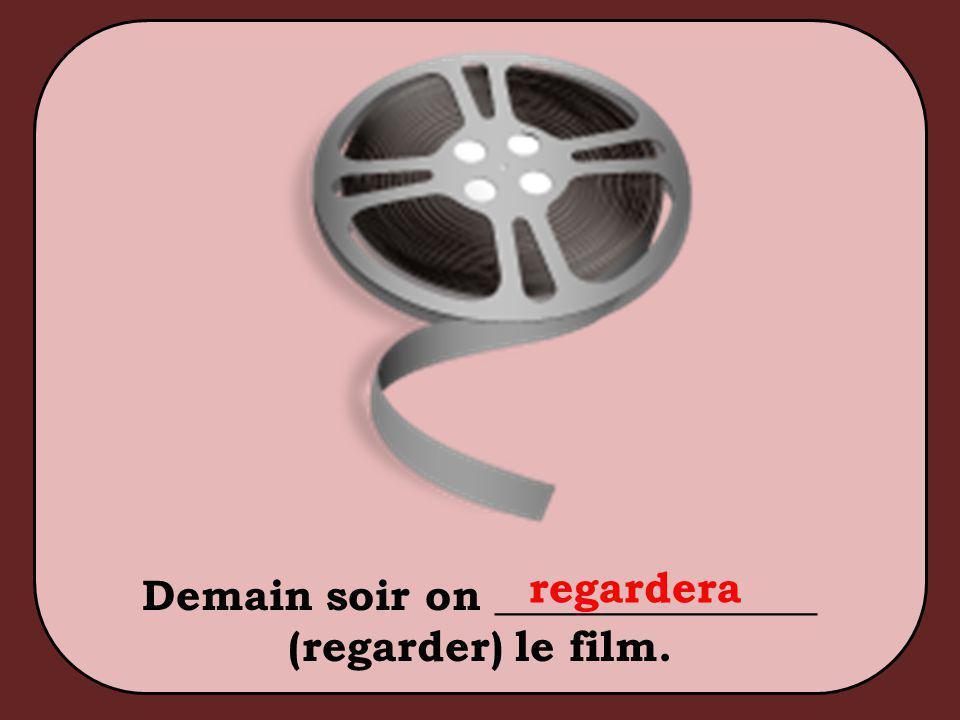 Demain soir on _______________ (regarder) le film. regardera