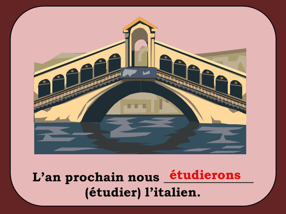 L'an prochain nous ______________ (étudier) l'italien. étudierons