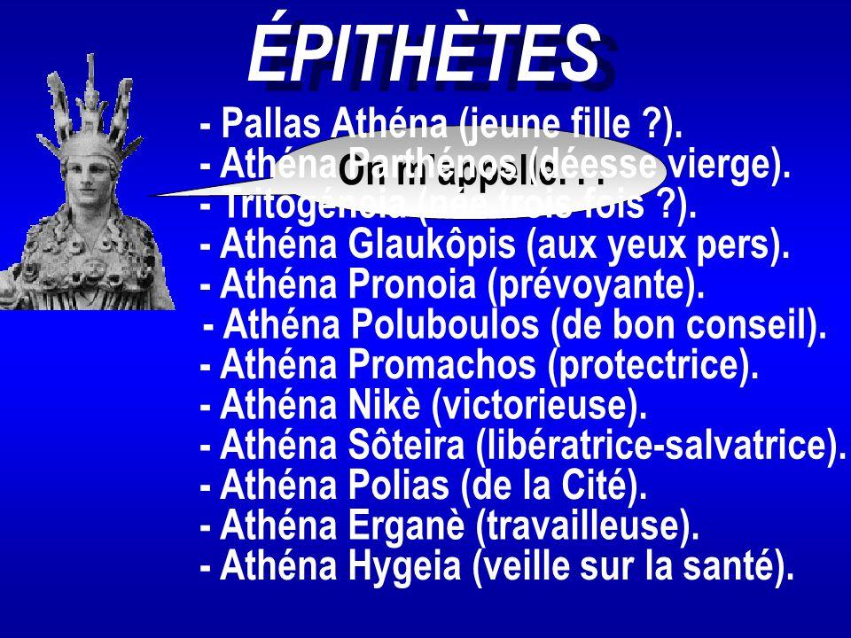ÉPITHÈTES On m'appelle... - Athéna Parthénos (déesse vierge). - Athéna Glaukôpis (aux yeux pers). - Athéna Poluboulos (de bon conseil). - Athéna Nikè