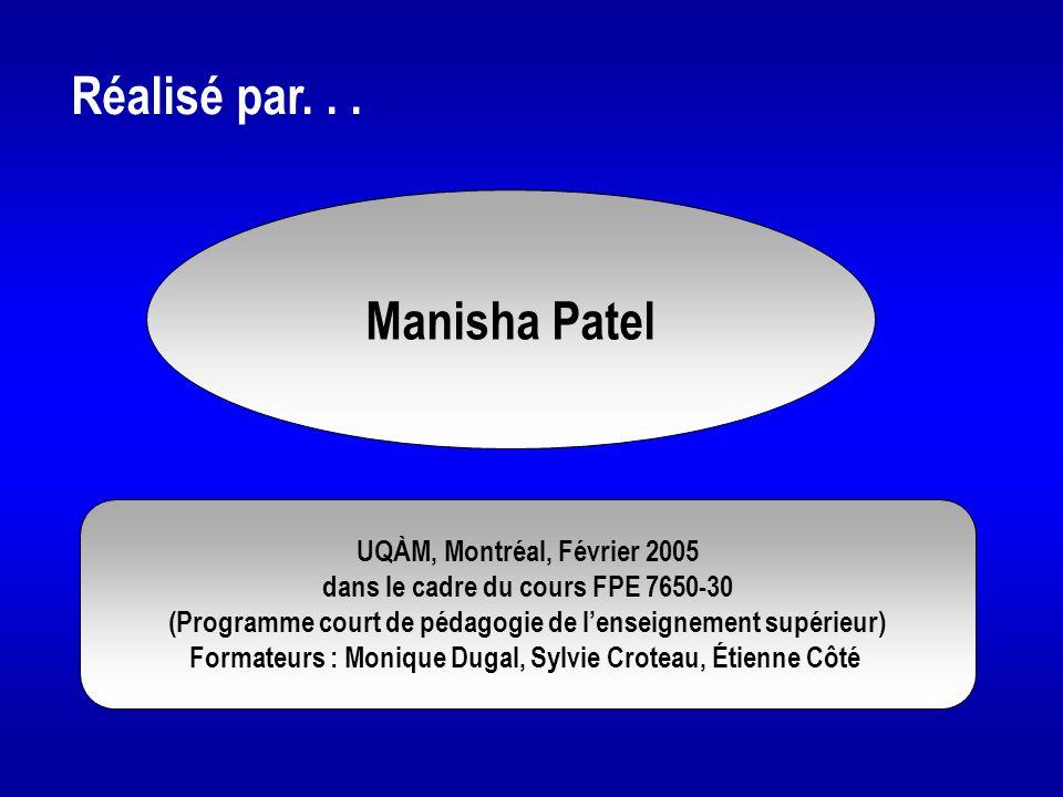 Réalisé par... Manisha Patel UQÀM, Montréal, Février 2005 dans le cadre du cours FPE 7650-30 (Programme court de pédagogie de l'enseignement supérieur