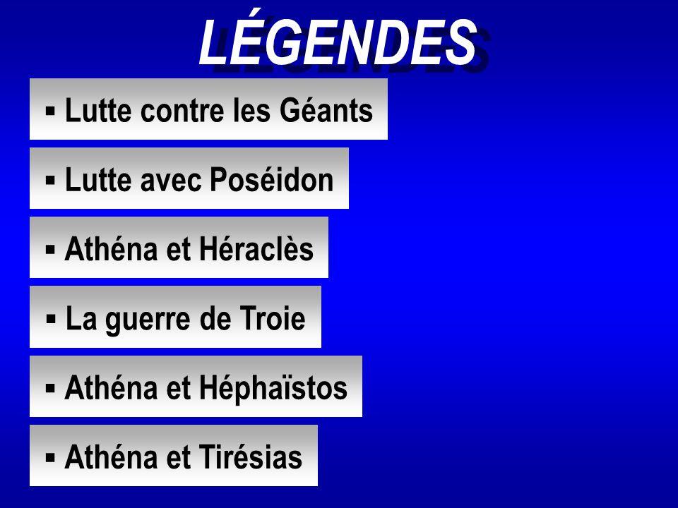 LÉGENDES  Lutte contre les Géants Lutte contre les Géants  Lutte avec Poséidon Lutte avec Poséidon  Athéna et Héraclès Athéna et Héraclès  La guer
