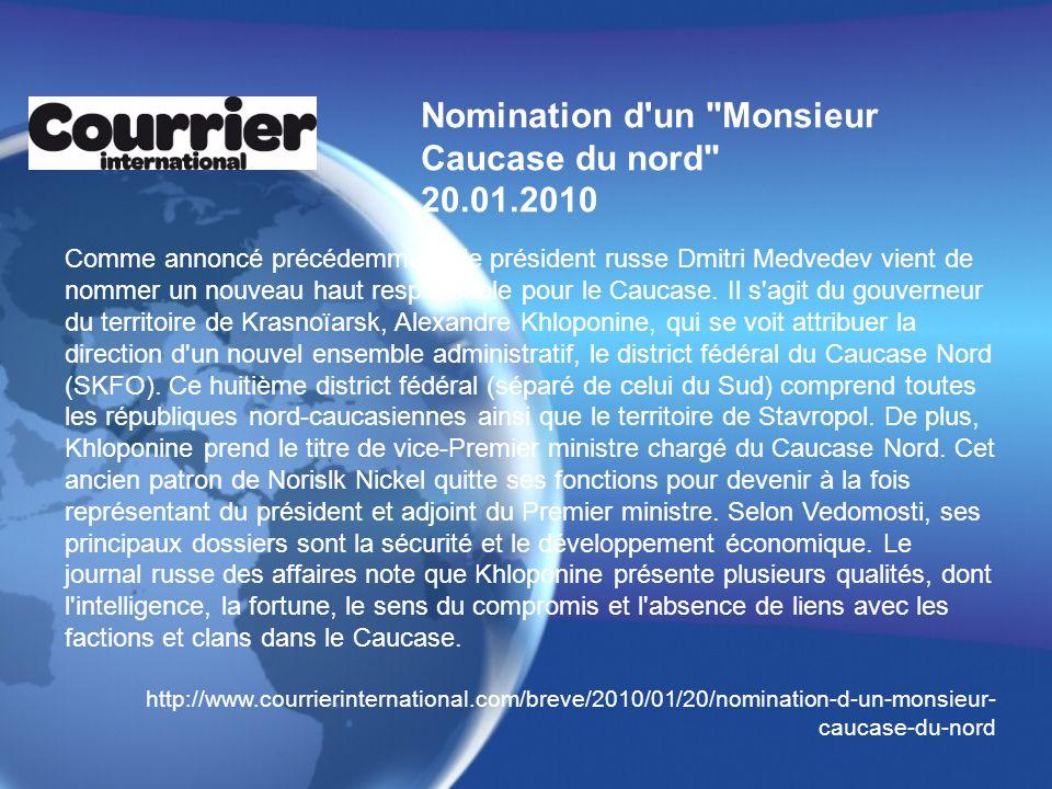 Nomination d un Monsieur Caucase du nord 20.01.2010 Comme annoncé précédemment, le président russe Dmitri Medvedev vient de nommer un nouveau haut responsable pour le Caucase.