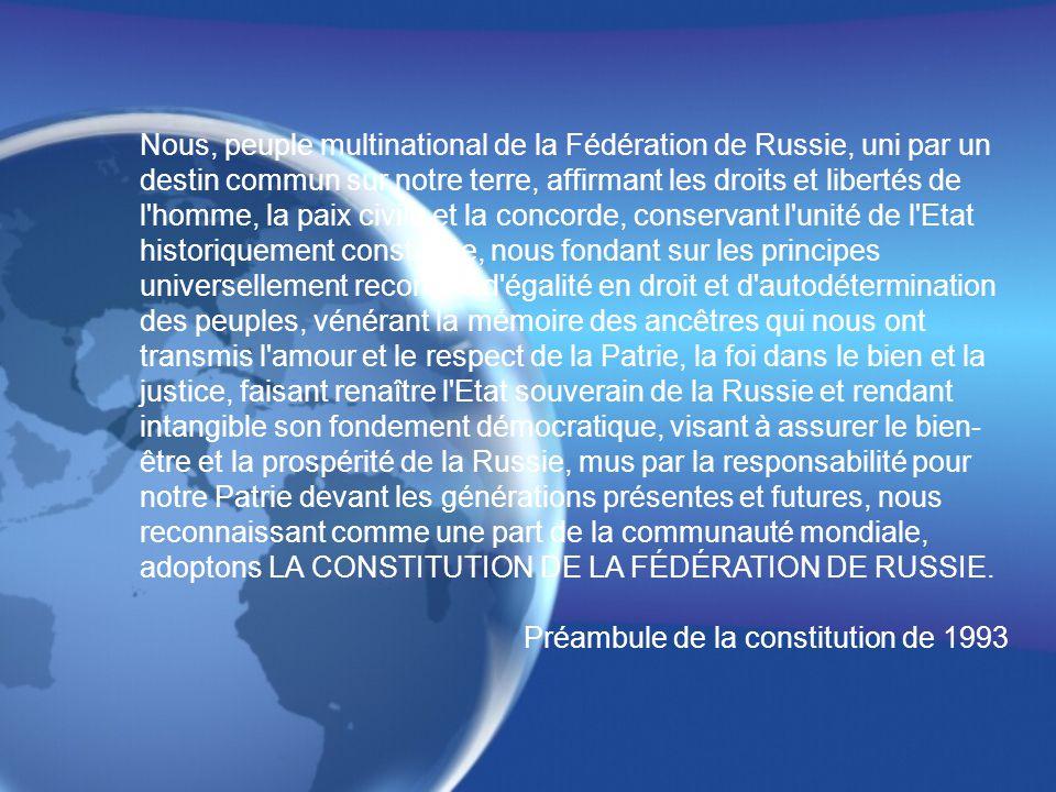 Nous, peuple multinational de la Fédération de Russie, uni par un destin commun sur notre terre, affirmant les droits et libertés de l homme, la paix civile et la concorde, conservant l unité de l Etat historiquement constituée, nous fondant sur les principes universellement reconnus d égalité en droit et d autodétermination des peuples, vénérant la mémoire des ancêtres qui nous ont transmis l amour et le respect de la Patrie, la foi dans le bien et la justice, faisant renaître l Etat souverain de la Russie et rendant intangible son fondement démocratique, visant à assurer le bien- être et la prospérité de la Russie, mus par la responsabilité pour notre Patrie devant les générations présentes et futures, nous reconnaissant comme une part de la communauté mondiale, adoptons LA CONSTITUTION DE LA FÉDÉRATION DE RUSSIE.