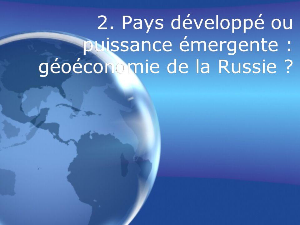 2. Pays développé ou puissance émergente : géoéconomie de la Russie