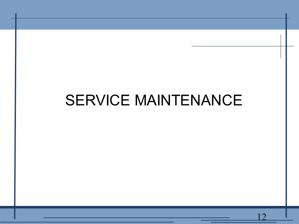 12 SERVICE MAINTENANCE
