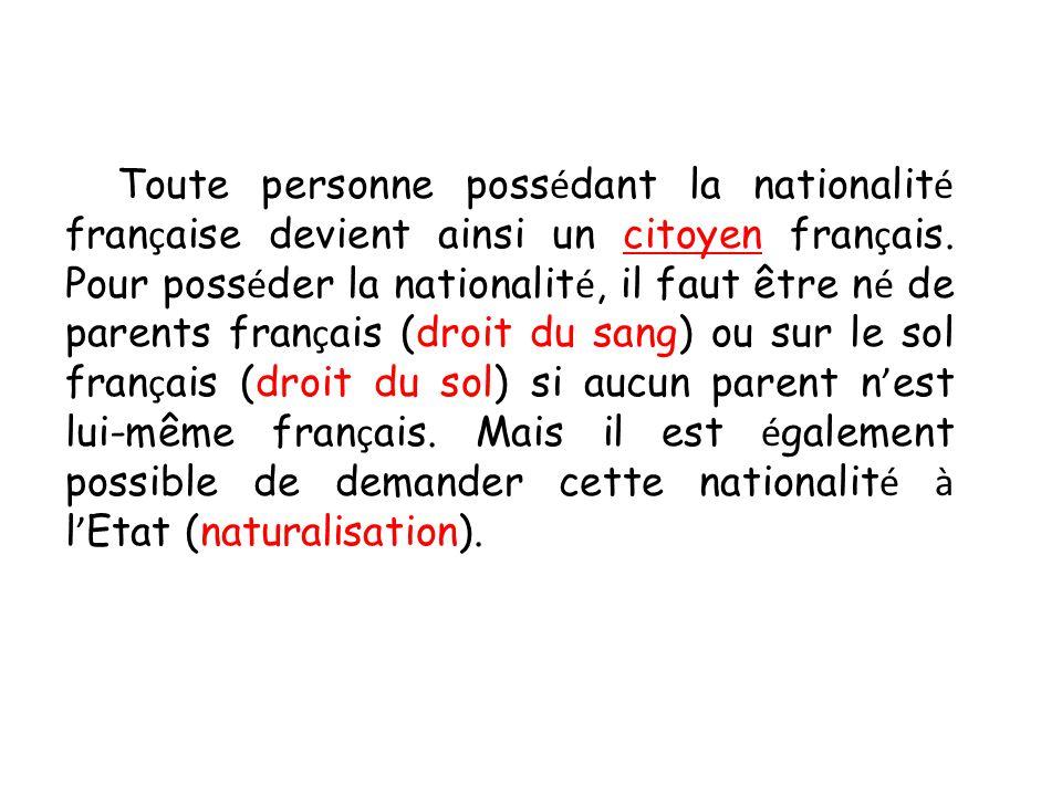 Toute personne poss é dant la nationalit é fran ç aise devient ainsi un citoyen fran ç ais.