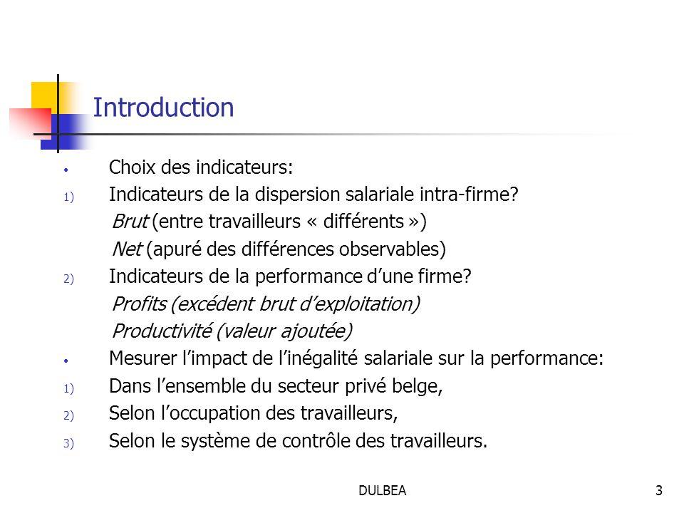 DULBEA4 Littérature théorique 1.Effet positif de l'inégalité salariale sur la performance  Modèles des 'tournois': Lazear et Rosen (1981) - Etablir structure salariale différenciée par l'introduction de systèmes de rémunération basés sur la productivité des travailleurs -Rémunérer les plus productifs en leur offrant un bonus ou une promotion + d'inégalité salariale -Effet attendu: stimulation de l'effort moyen des travailleurs -Donc: augmentation de la performance de la firme PROBLEME: si trop d'inégalité salariale forte compétition entre travailleurs au sein de la firme - de coopération