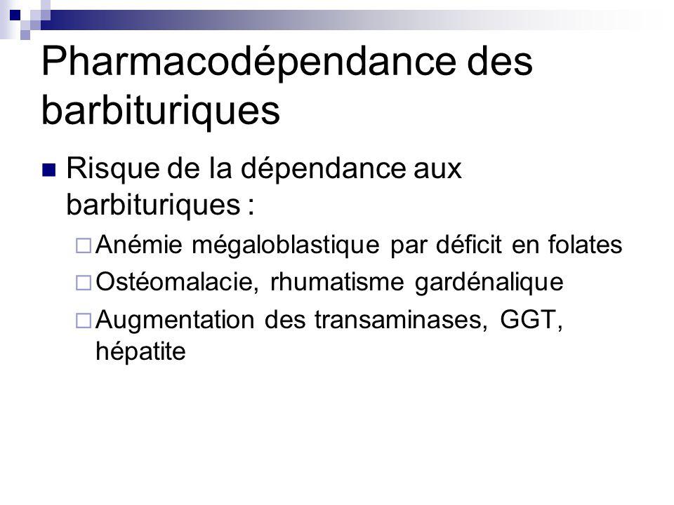 Pharmacodépendance des barbituriques Risque de la dépendance aux barbituriques :  Anémie mégaloblastique par déficit en folates  Ostéomalacie, rhuma