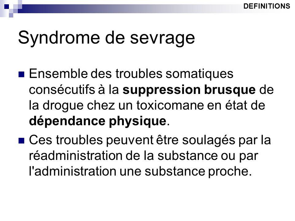 Syndrome de sevrage Ensemble des troubles somatiques consécutifs à la suppression brusque de la drogue chez un toxicomane en état de dépendance physiq