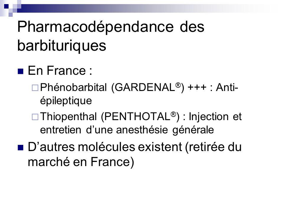 Pharmacodépendance des barbituriques Dépendance psychique forte.