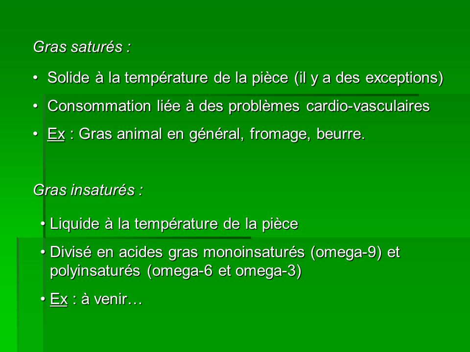 Gras saturés : Solide à la température de la pièce (il y a des exceptions)Solide à la température de la pièce (il y a des exceptions) Consommation lié