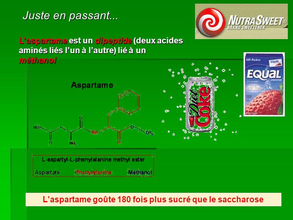 L'aspartame est un dipeptide (deux acides aminés liés l'un à l'autre) lié à un méthanol L'aspartame goûte 180 fois plus sucré que le saccharose Juste