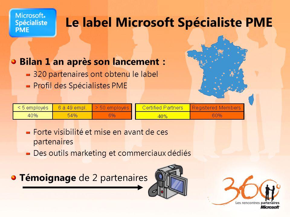 Le label Microsoft Spécialiste PME Bilan 1 an après son lancement : 320 partenaires ont obtenu le label Profil des Spécialistes PME Forte visibilité et mise en avant de ces partenaires Des outils marketing et commerciaux dédiés Témoignage de 2 partenaires