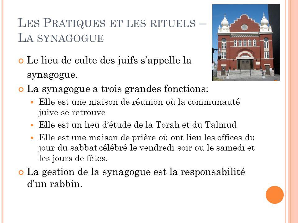L ES P RATIQUES ET LES RITUELS – L A SYNAGOGUE Le lieu de culte des juifs s'appelle la synagogue.