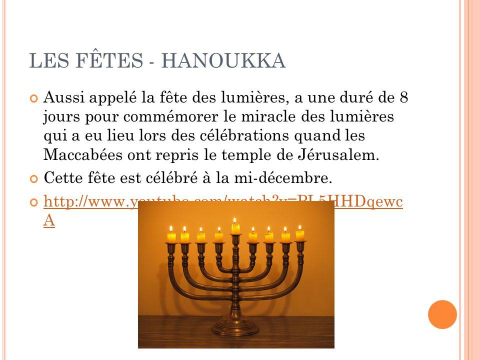 LES FÊTES - HANOUKKA Aussi appelé la fête des lumières, a une duré de 8 jours pour commémorer le miracle des lumières qui a eu lieu lors des célébrations quand les Maccabées ont repris le temple de Jérusalem.